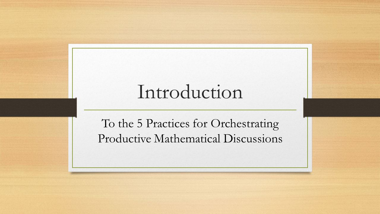 Introduction To the 5 Practices for Orchestrating Productive Mathematical Discussions