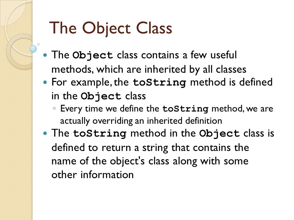 The Object Class The Object class contains a few useful methods, which are inherited by all classes.