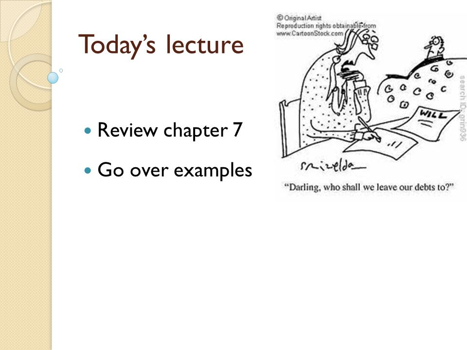 Today's lecture Review chapter 7 Go over examples