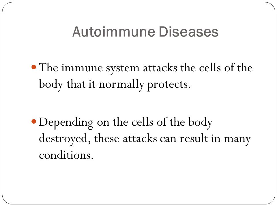 Autoimmune Diseases The immune system attacks the cells of the body that it normally protects.