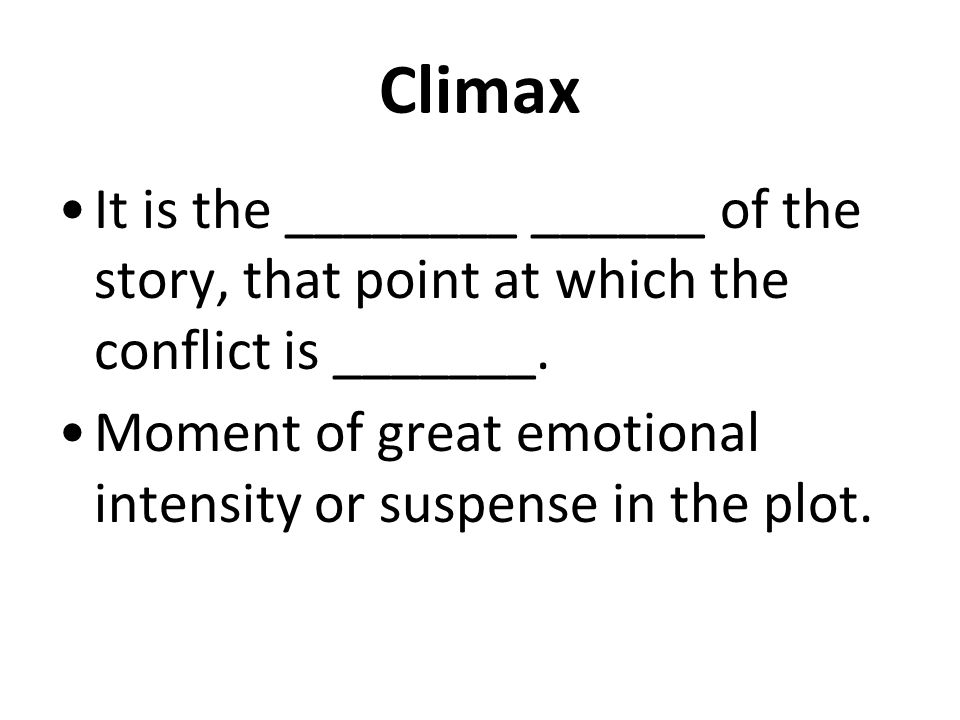 Climax Ask yourself: How was the conflict resolved