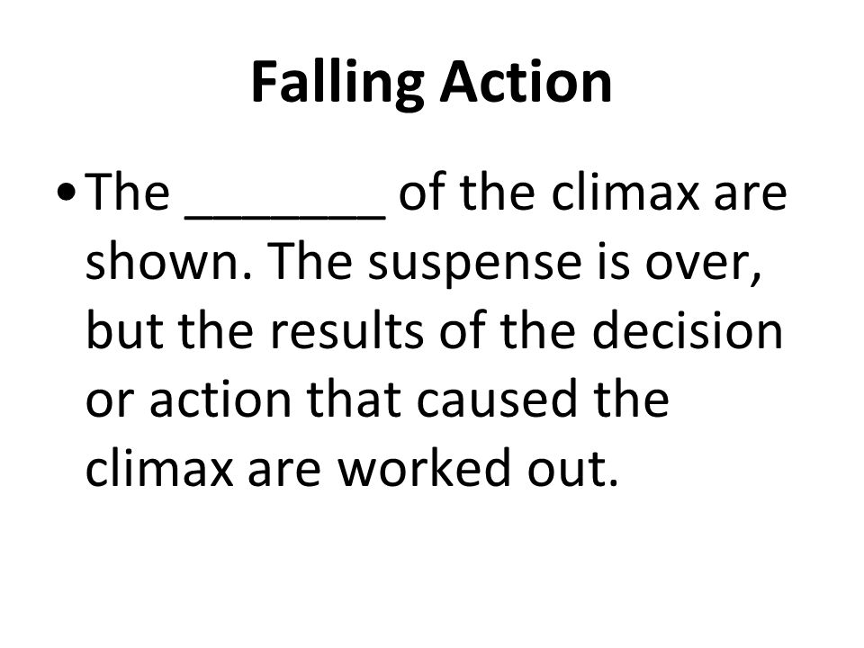 Falling Action Ask yourself: How are the effects of the climax shown