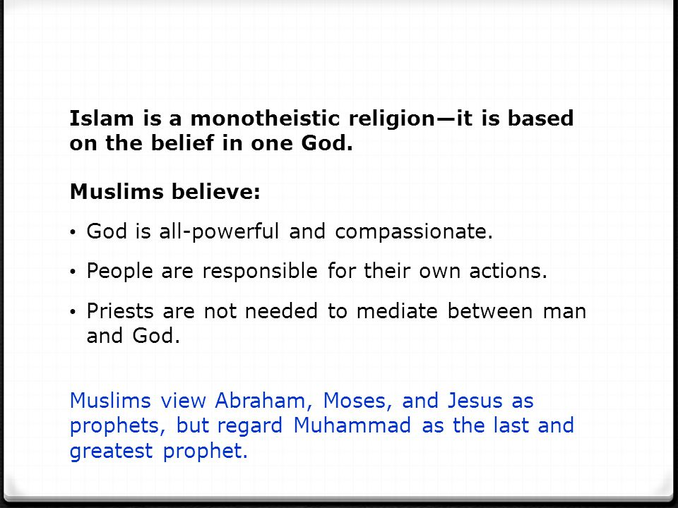 Islam is a monotheistic religion—it is based on the belief in one God.