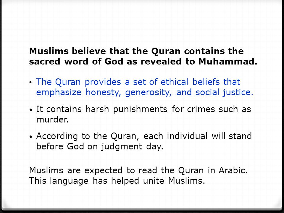 Muslims believe that the Quran contains the sacred word of God as revealed to Muhammad.