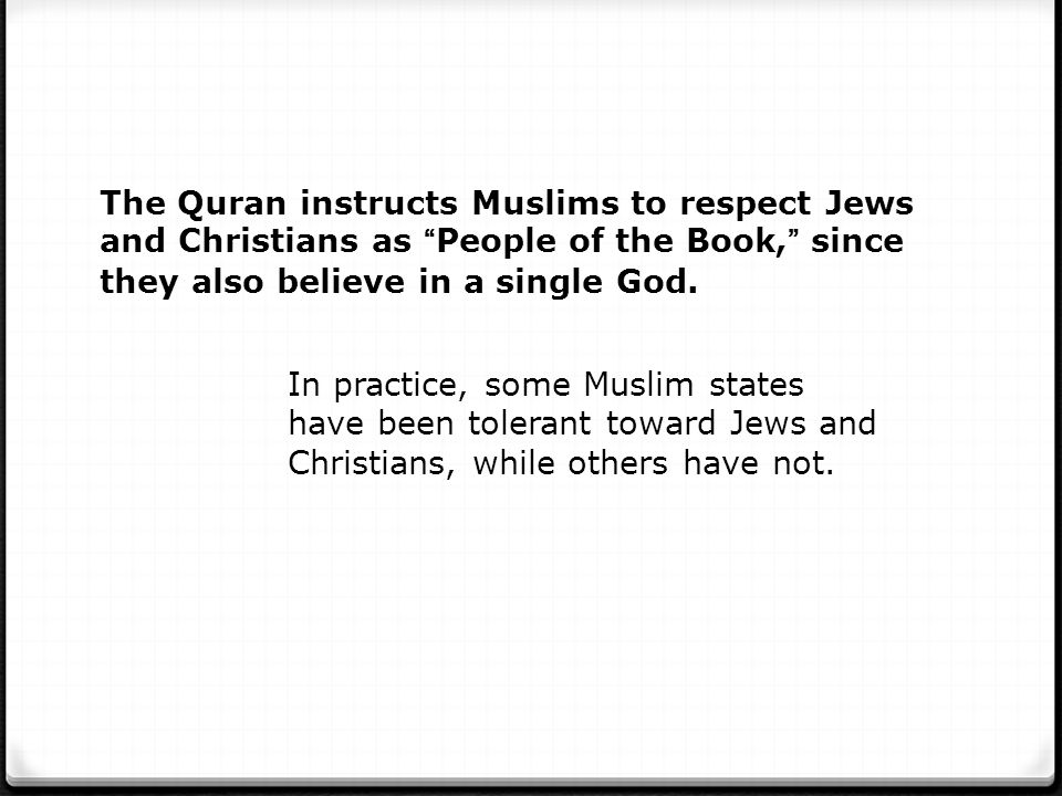 The Quran instructs Muslims to respect Jews and Christians as People of the Book, since they also believe in a single God.