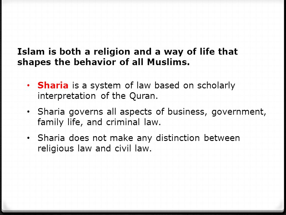 Islam is both a religion and a way of life that shapes the behavior of all Muslims.