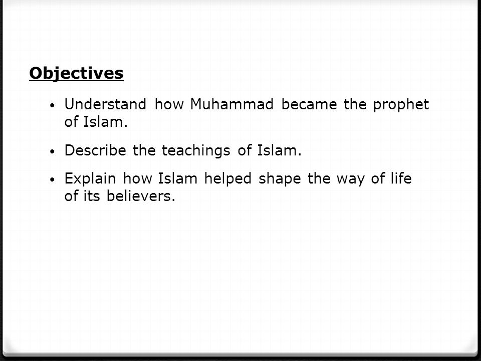 Objectives Understand how Muhammad became the prophet of Islam.