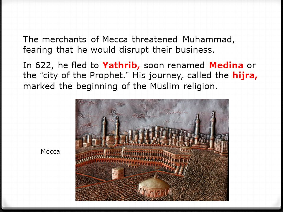 The merchants of Mecca threatened Muhammad, fearing that he would disrupt their business.