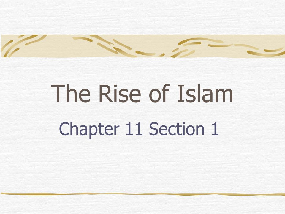 The Rise of Islam Chapter 11 Section 1