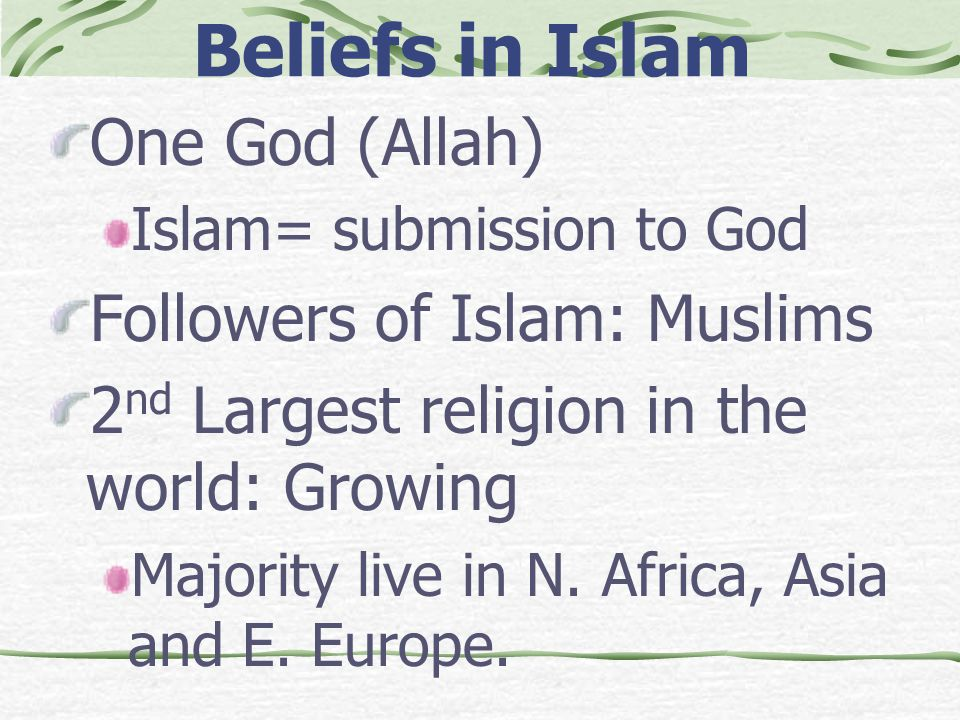 Beliefs in Islam One God (Allah) Followers of Islam: Muslims