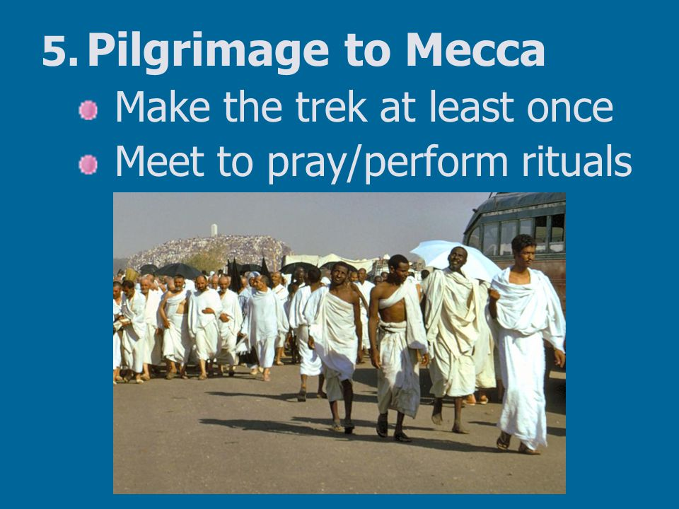 Pilgrimage to Mecca Make the trek at least once
