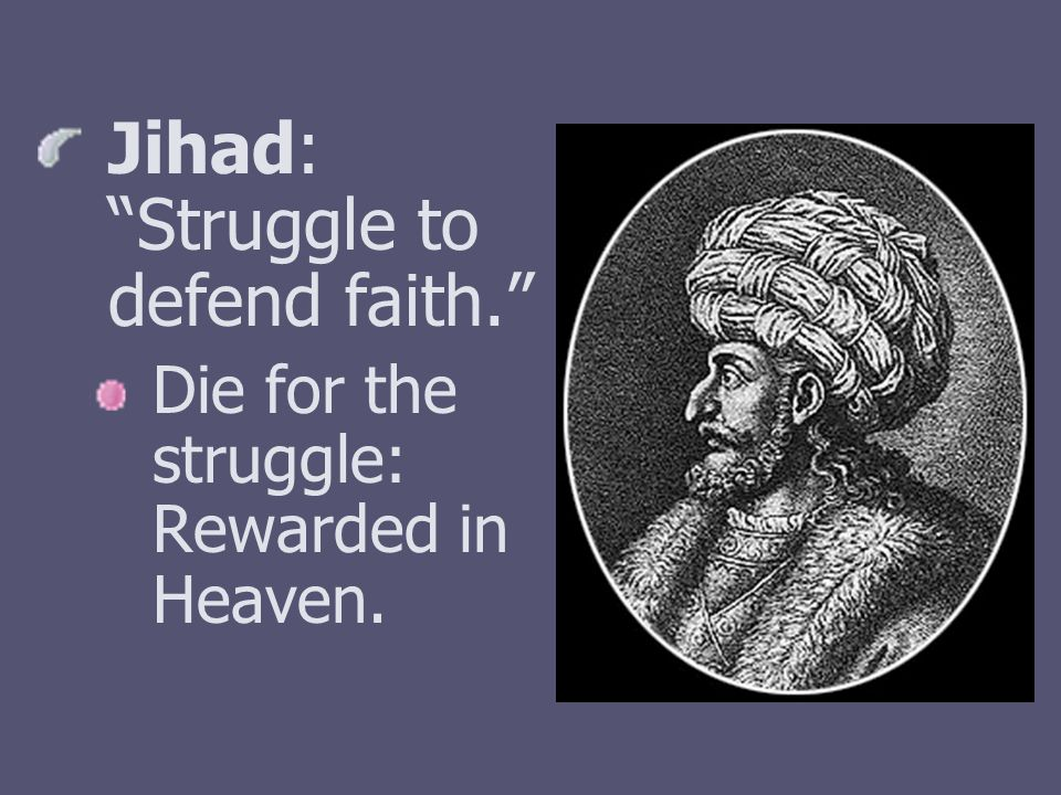 Jihad: Struggle to defend faith.