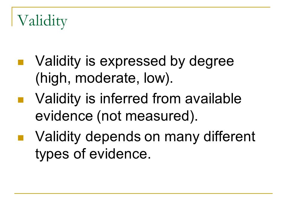 Validity Validity is expressed by degree (high, moderate, low).