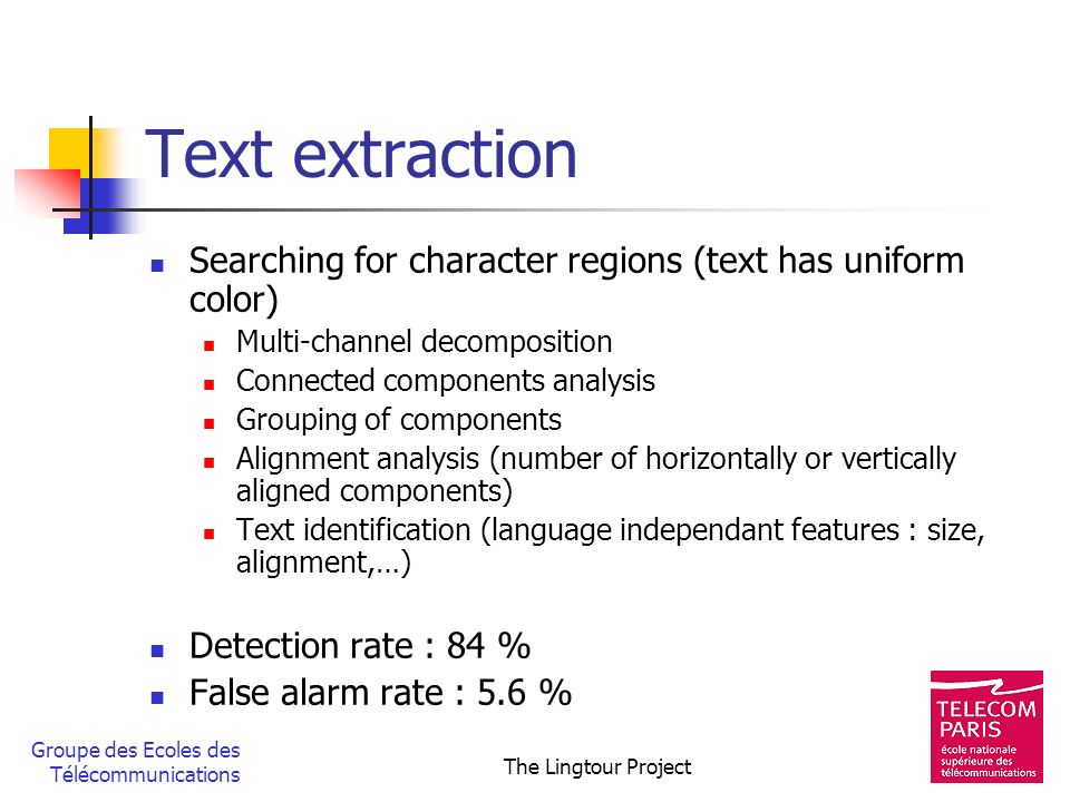 Text extraction Searching for character regions (text has uniform color) Multi-channel decomposition.