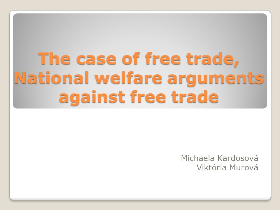 The case of free trade, National welfare arguments against free trade