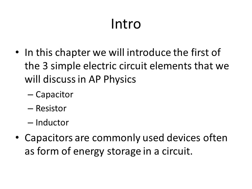 Intro In this chapter we will introduce the first of the 3 simple electric circuit elements that we will discuss in AP Physics.