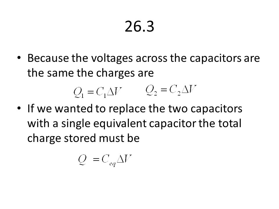 26.3 Because the voltages across the capacitors are the same the charges are.