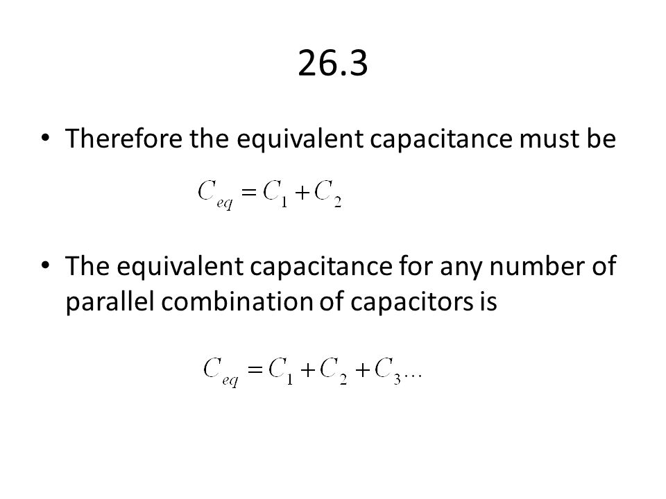 26.3 Therefore the equivalent capacitance must be