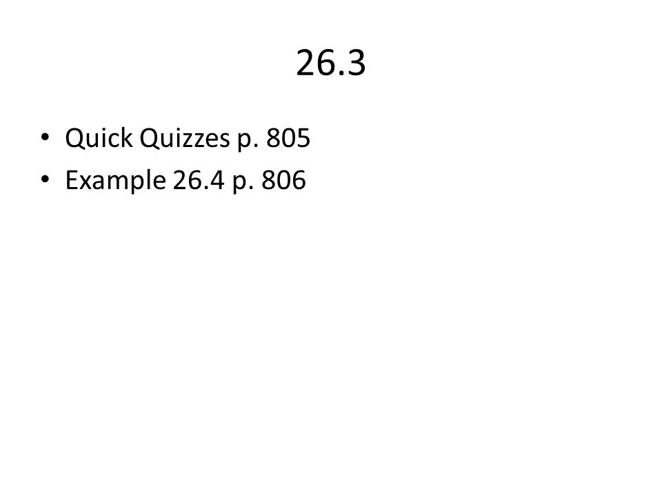26.3 Quick Quizzes p. 805 Example 26.4 p. 806