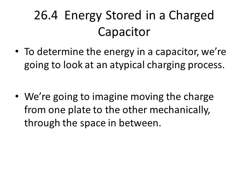 26.4 Energy Stored in a Charged Capacitor