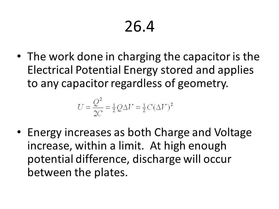 26.4 The work done in charging the capacitor is the Electrical Potential Energy stored and applies to any capacitor regardless of geometry.