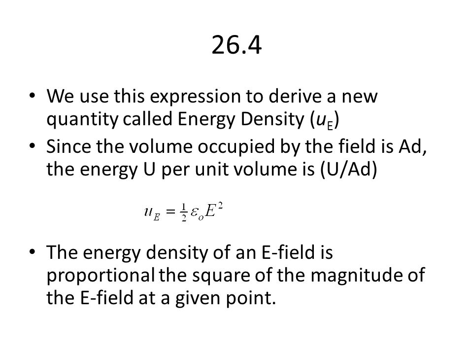 26.4 We use this expression to derive a new quantity called Energy Density (uE)