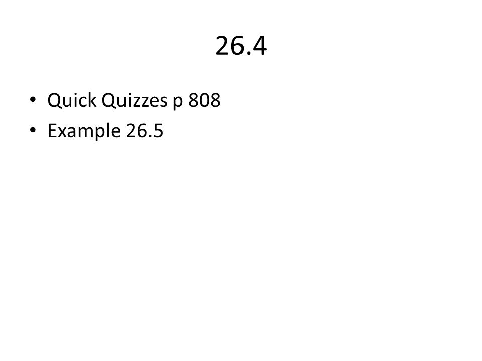 26.4 Quick Quizzes p 808 Example 26.5