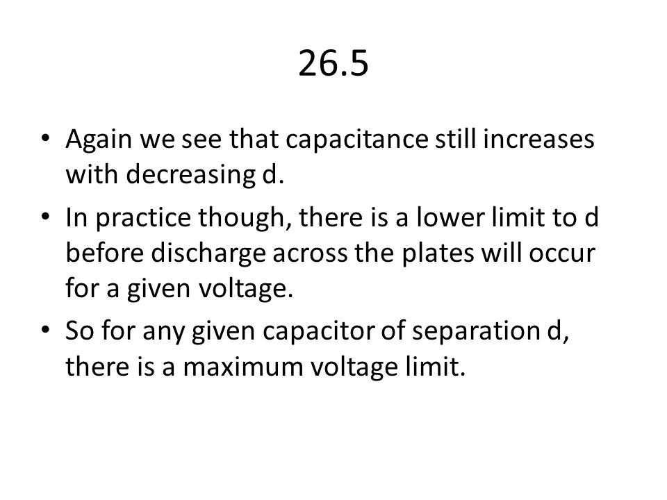 26.5 Again we see that capacitance still increases with decreasing d.