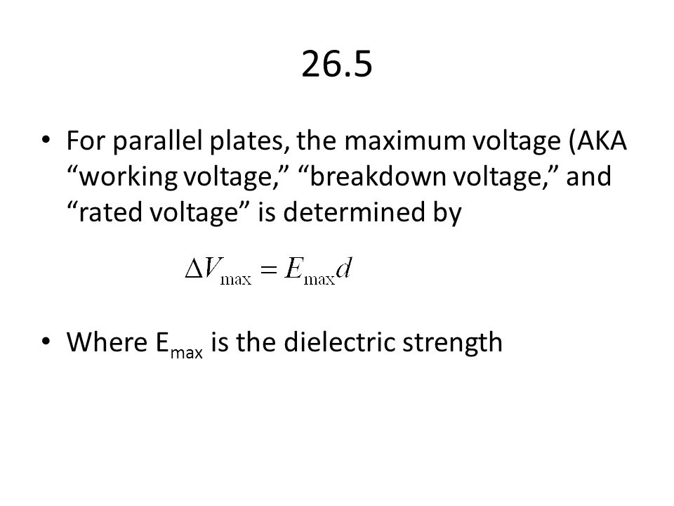 26.5 For parallel plates, the maximum voltage (AKA working voltage, breakdown voltage, and rated voltage is determined by.