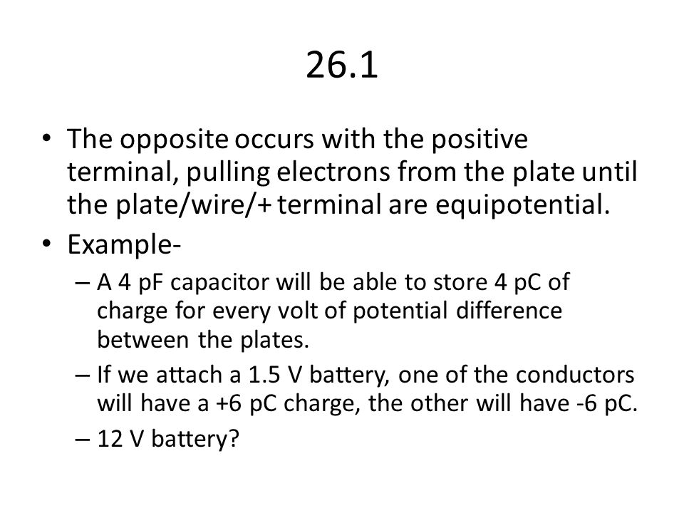 26.1 The opposite occurs with the positive terminal, pulling electrons from the plate until the plate/wire/+ terminal are equipotential.