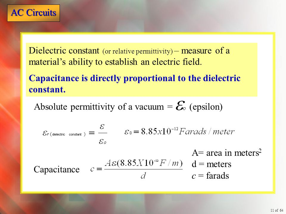 Dielectric constant (or relative permittivity) – measure of a material's ability to establish an electric field.