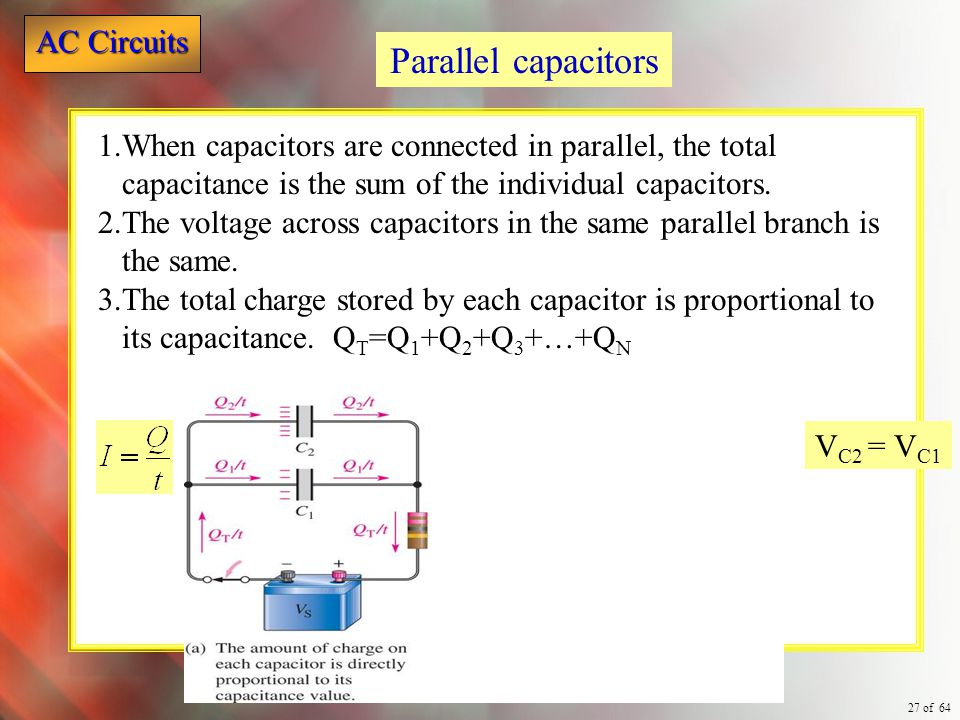Parallel capacitors When capacitors are connected in parallel, the total capacitance is the sum of the individual capacitors.
