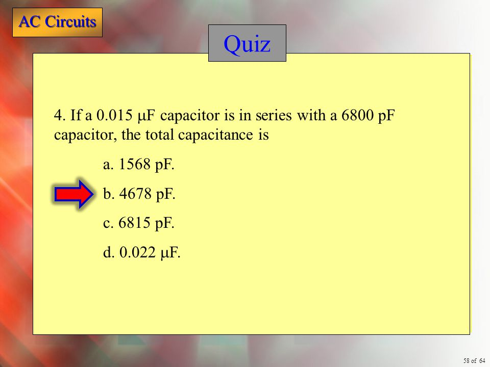 Quiz 4. If a 0.015 mF capacitor is in series with a 6800 pF capacitor, the total capacitance is. a. 1568 pF.