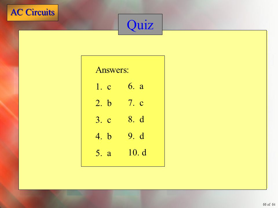 Quiz Answers: 1. c 2. b 3. c 4. b 5. a 6. a 7. c 8. d 9. d 10. d
