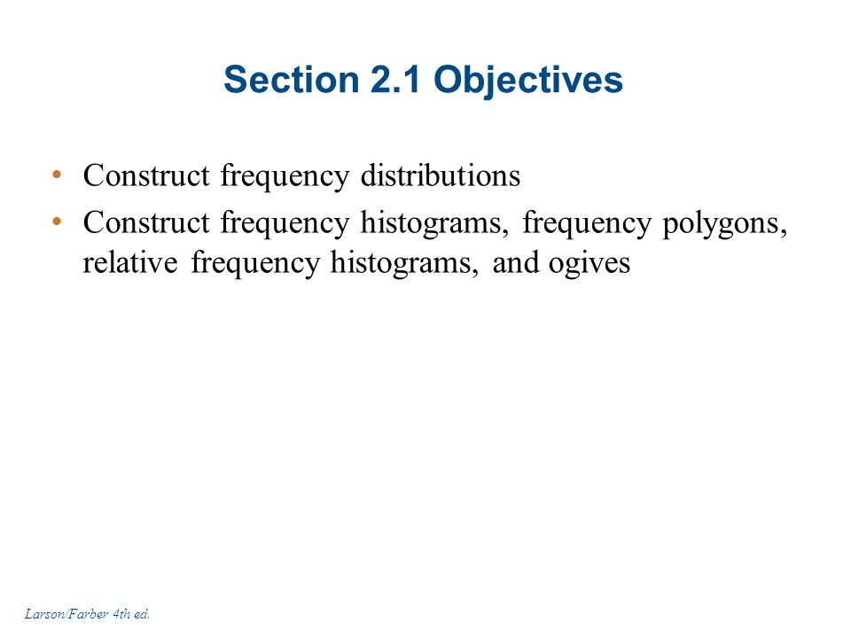 Section 2.1 Objectives Construct frequency distributions