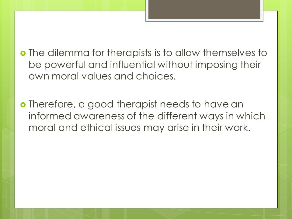 the dilemma for therapists is to allow themselves to be powerful and influential without imposing their