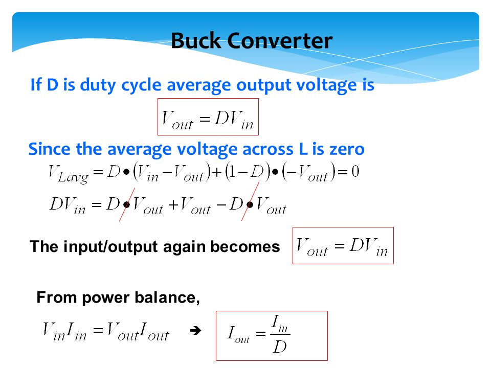 Buck Converter If D is duty cycle average output voltage is