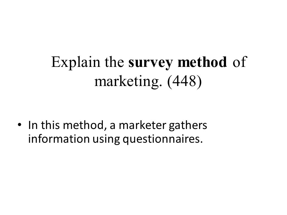Explain the survey method of marketing. (448)