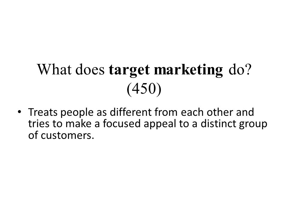 What does target marketing do (450)