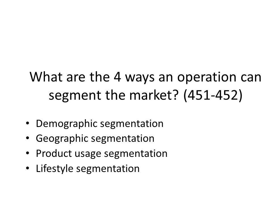 What are the 4 ways an operation can segment the market ( )