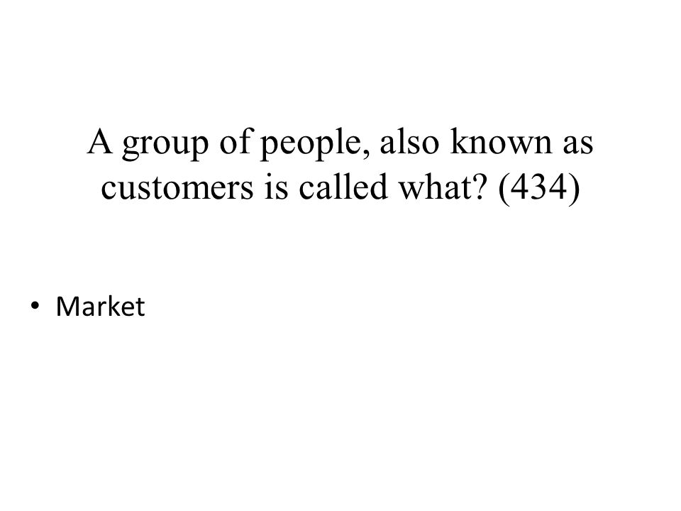 A group of people, also known as customers is called what (434)