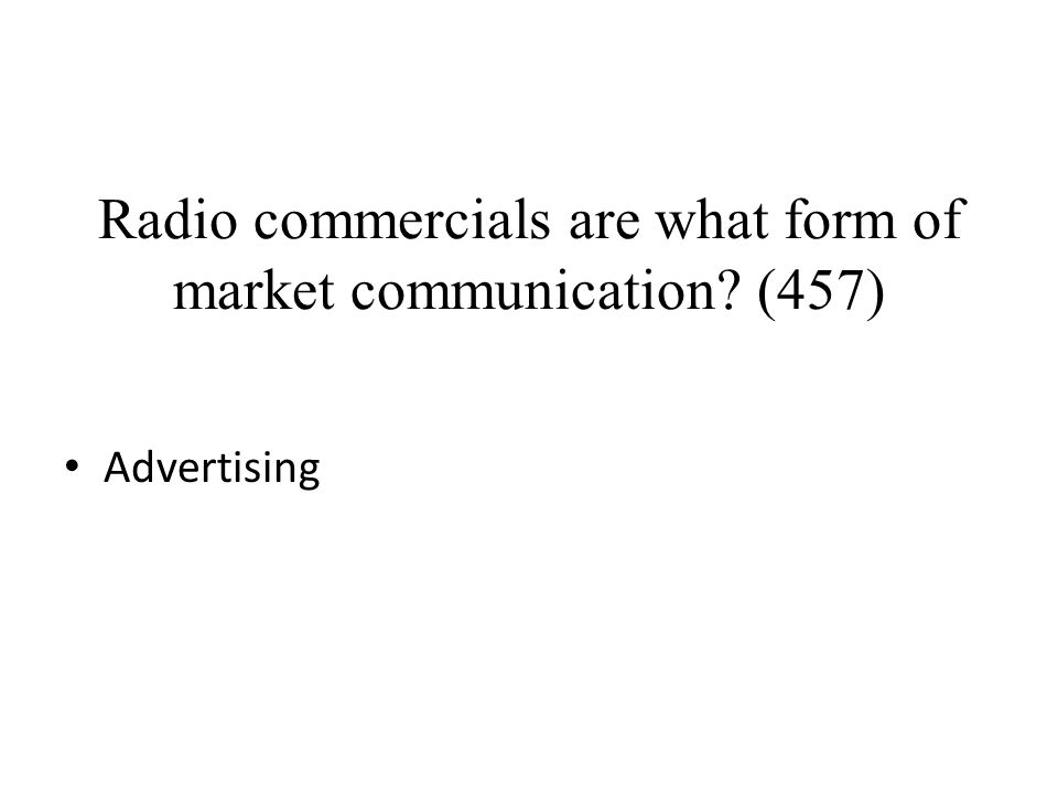 Radio commercials are what form of market communication (457)