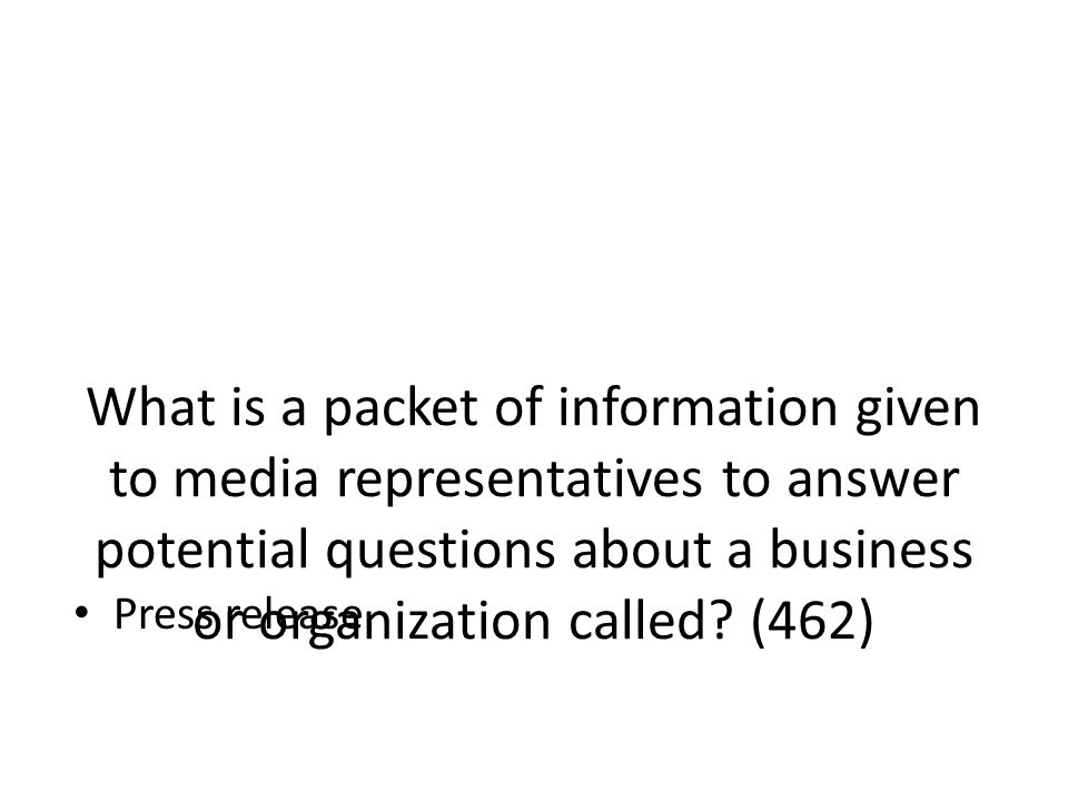 What is a packet of information given to media representatives to answer potential questions about a business or organization called (462)