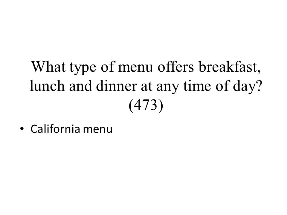 What type of menu offers breakfast, lunch and dinner at any time of day (473)