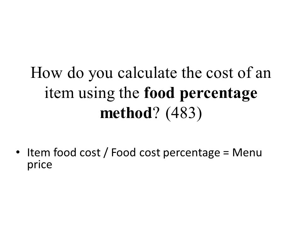 How do you calculate the cost of an item using the food percentage method (483)