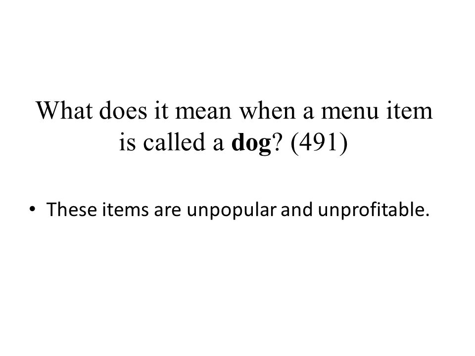 What does it mean when a menu item is called a dog (491)