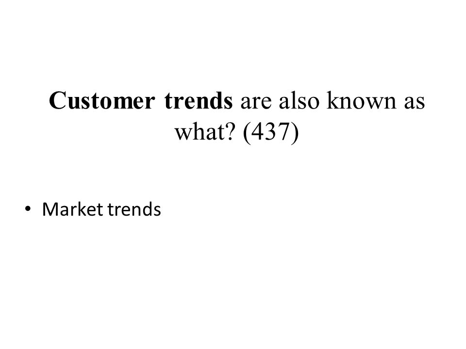Customer trends are also known as what (437)
