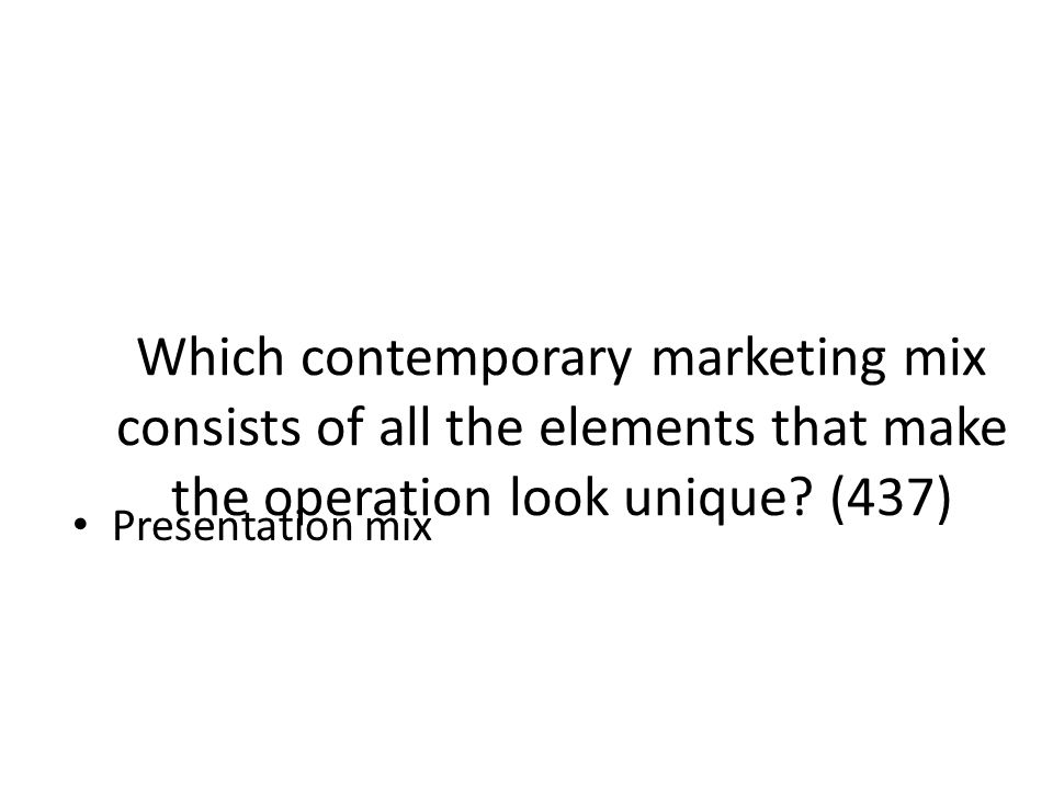 Which contemporary marketing mix consists of all the elements that make the operation look unique (437)