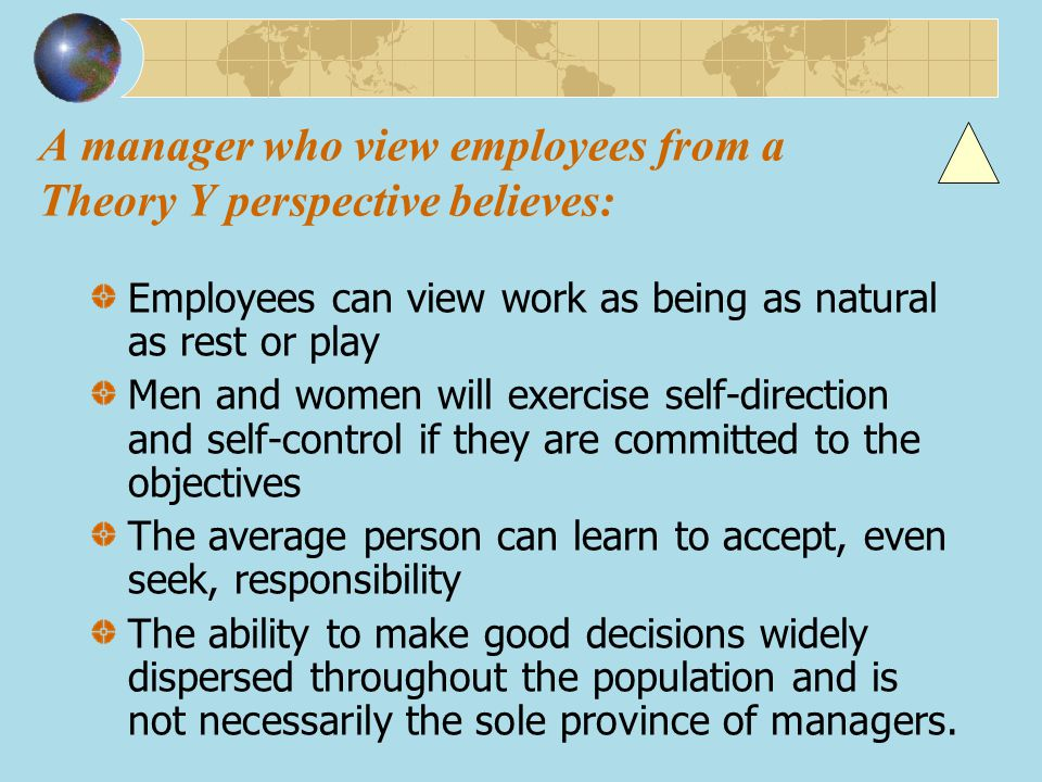 A manager who view employees from a Theory Y perspective believes: