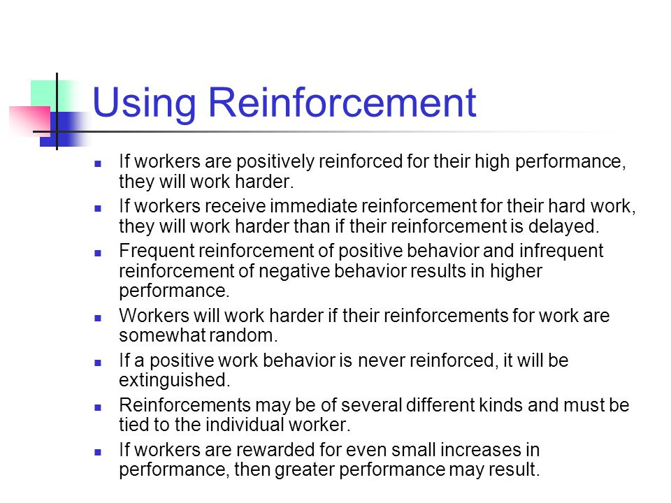 Using Reinforcement If workers are positively reinforced for their high performance, they will work harder.